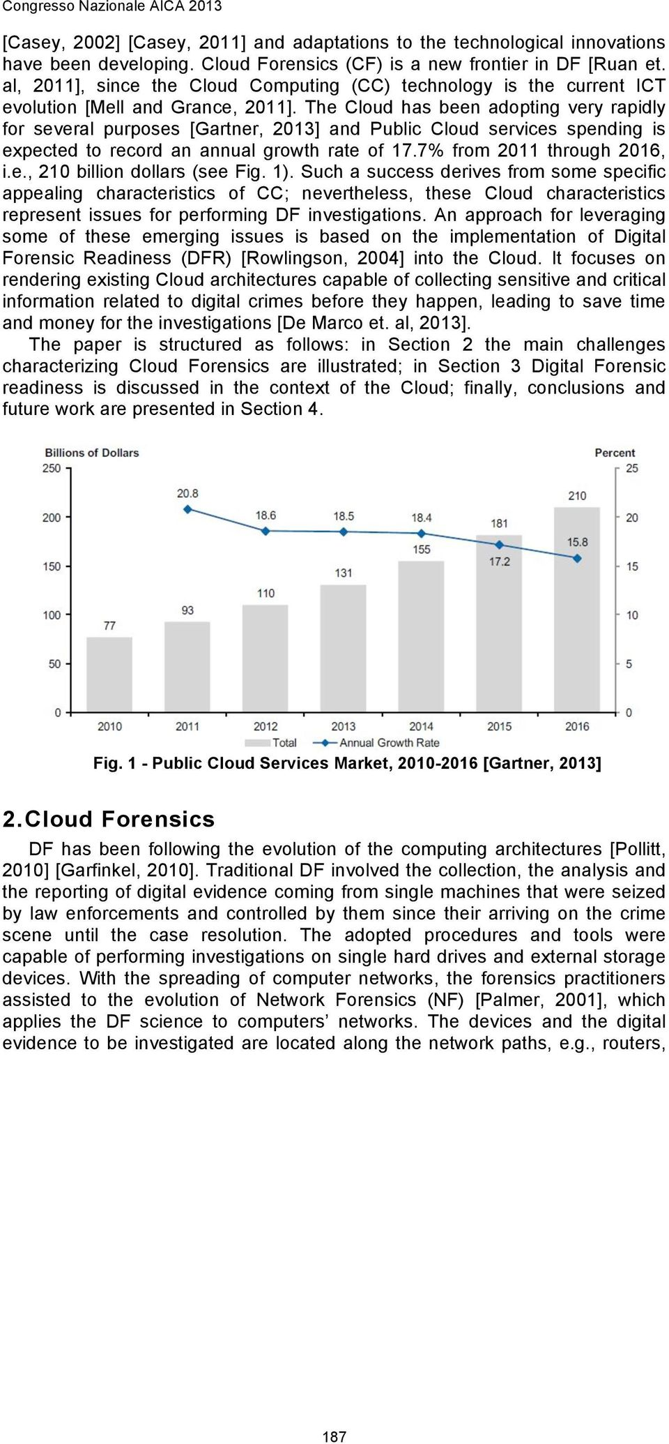 The Cloud has been adopting very rapidly for several purposes [Gartner, 2013] and Public Cloud services spending is expected to record an annual growth rate of 17.7% from 2011 through 2016, i.e., 210 billion dollars (see Fig.