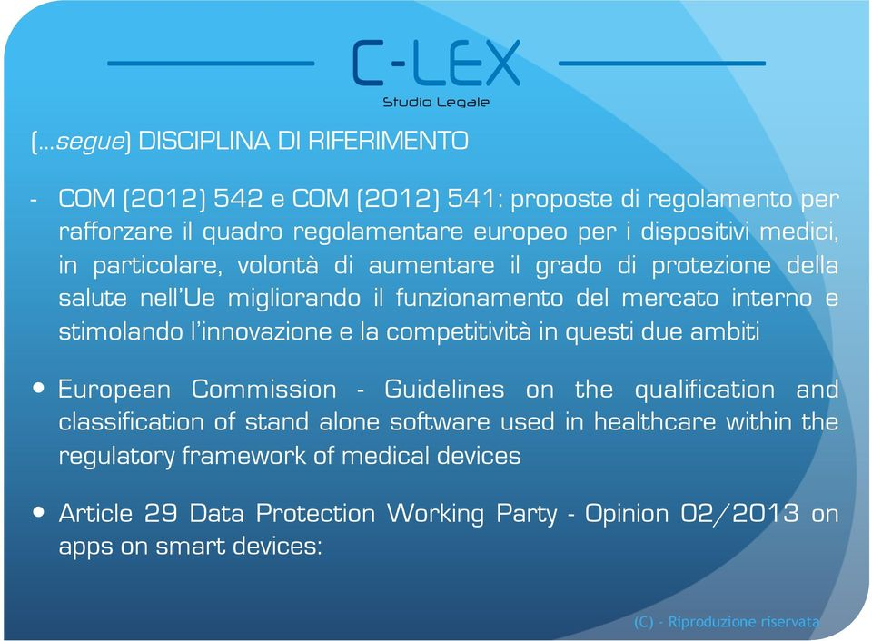 stimolando l innovazione e la competitività in questi due ambiti European Commission - Guidelines on the qualification and classification of stand alone