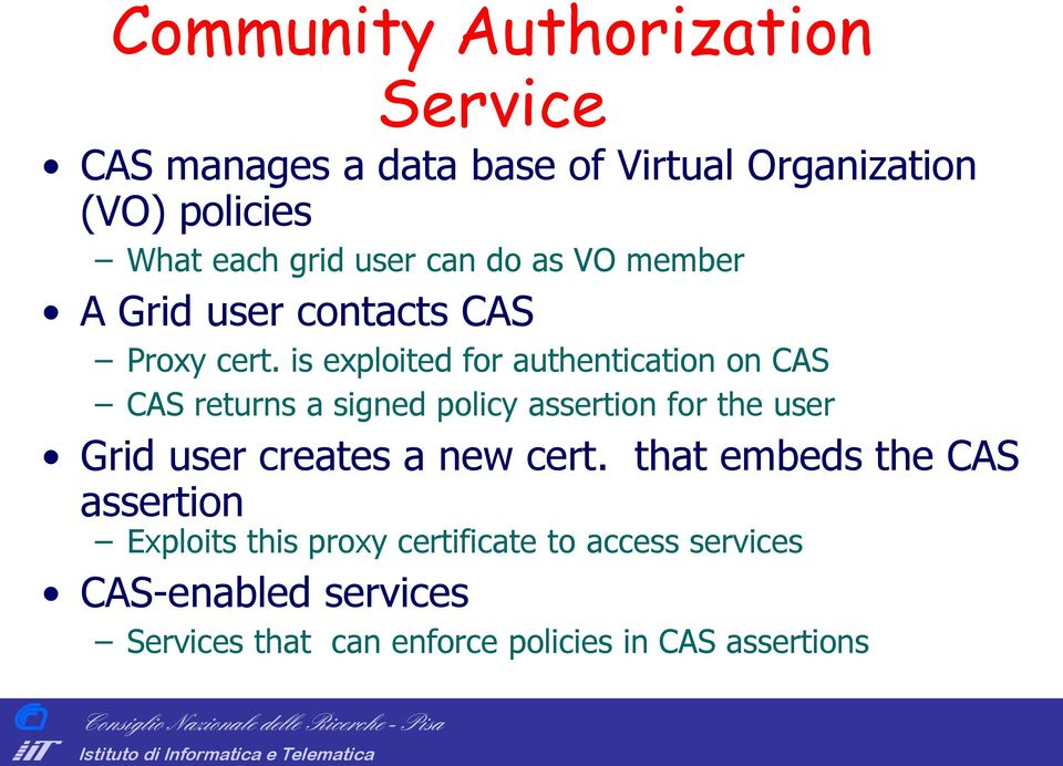 is exploited for authentication on AS AS returns a signed policy assertion for the user Grid user creates a new cert.