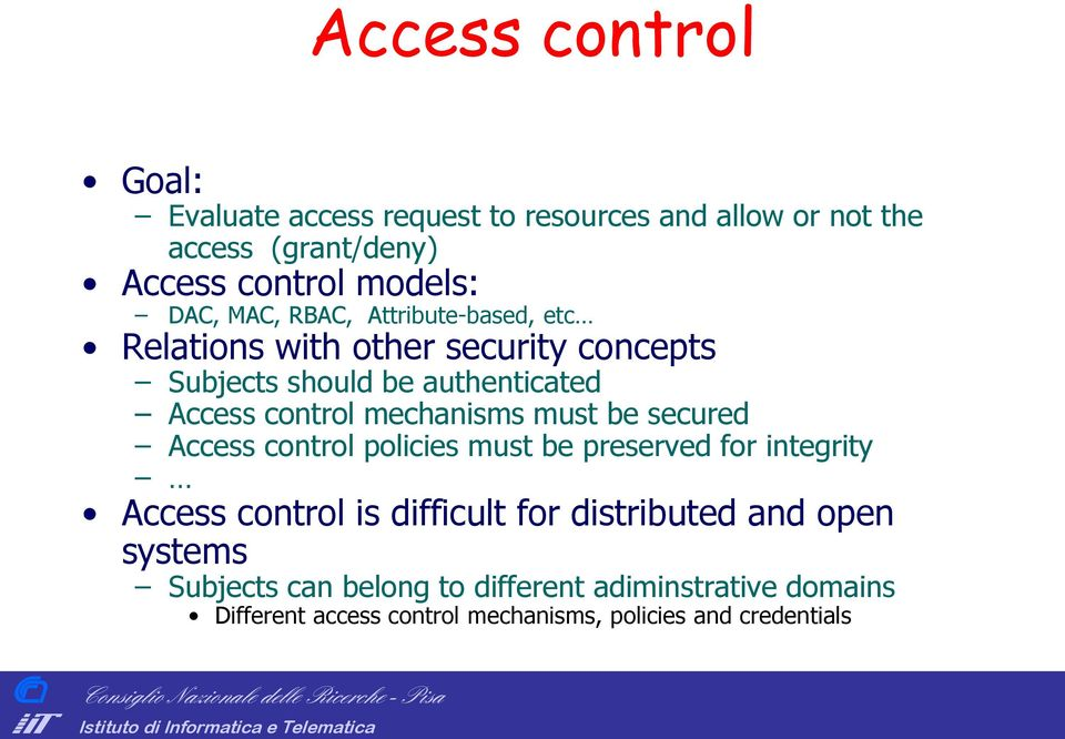 Access control policies must be preserved for integrity Access control is difficult for distributed and open systems Subjects can belong