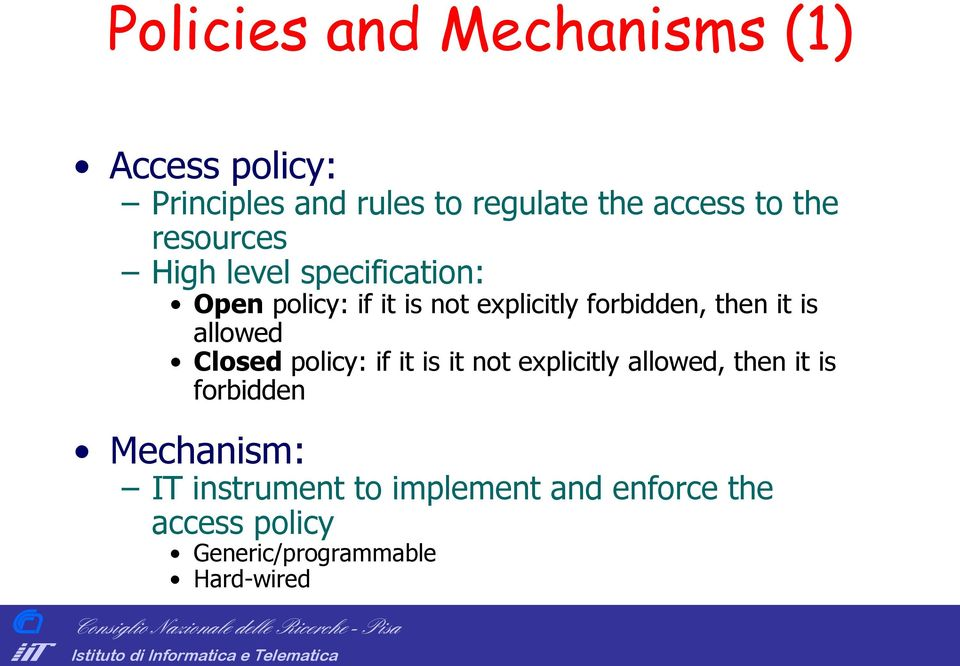 allowed losed policy: if it is it not explicitly allowed, then it is forbidden Mechanism: IT
