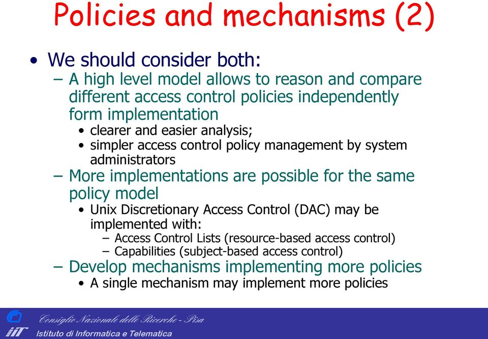 same policy model Unix Discretionary Access ontrol (DA) may be implemented with: Access ontrol Lists (resource-based access control) apabilities