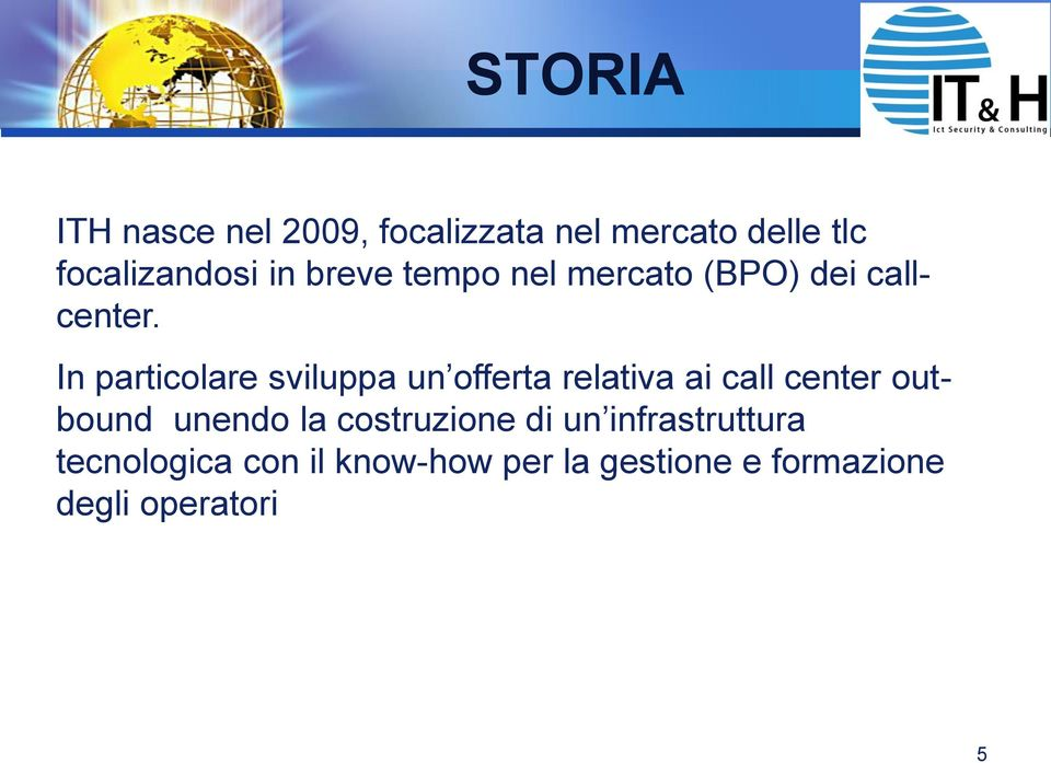 In particolare sviluppa un offerta relativa ai call center outbound unendo la