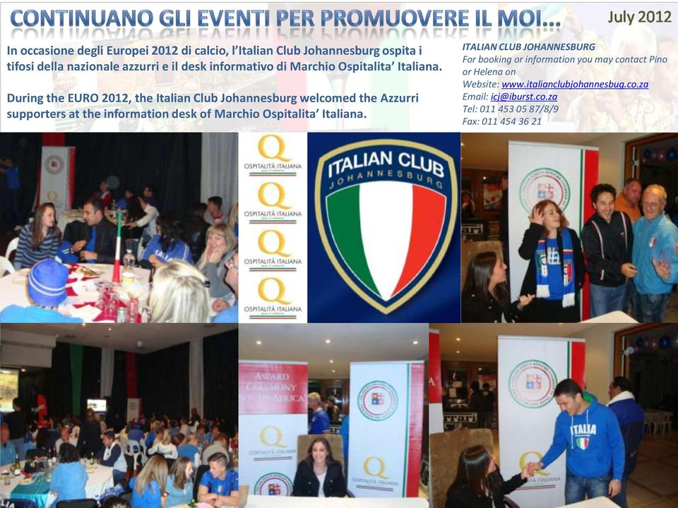 During the EURO 2012, the Italian Club Johannesburg welcomed the Azzurri supporters at the information desk of Marchio