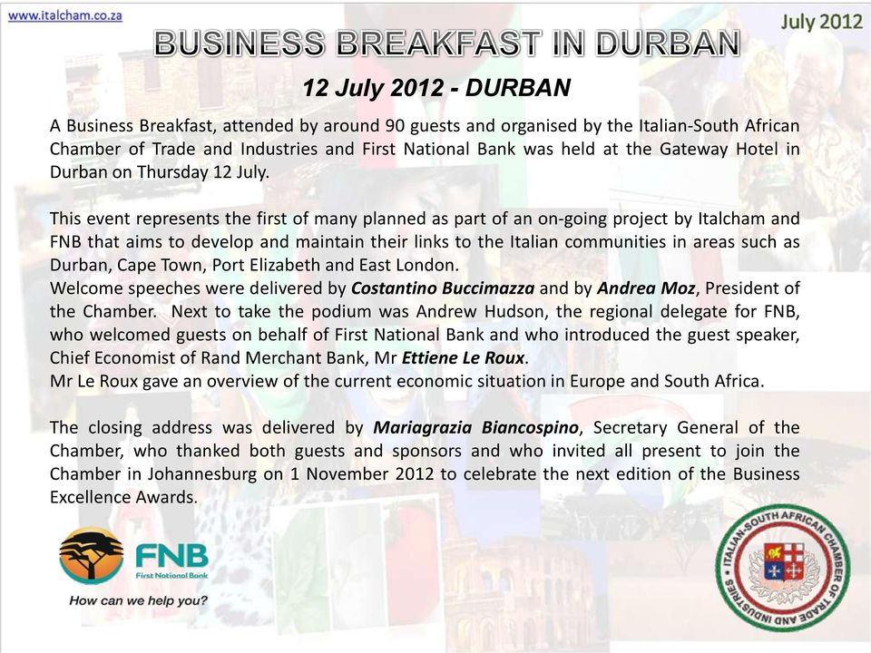 This event represents the first of many planned as part of an on-going project by Italcham and FNB that aims to develop and maintain their links to the Italian communities in areas such as Durban,