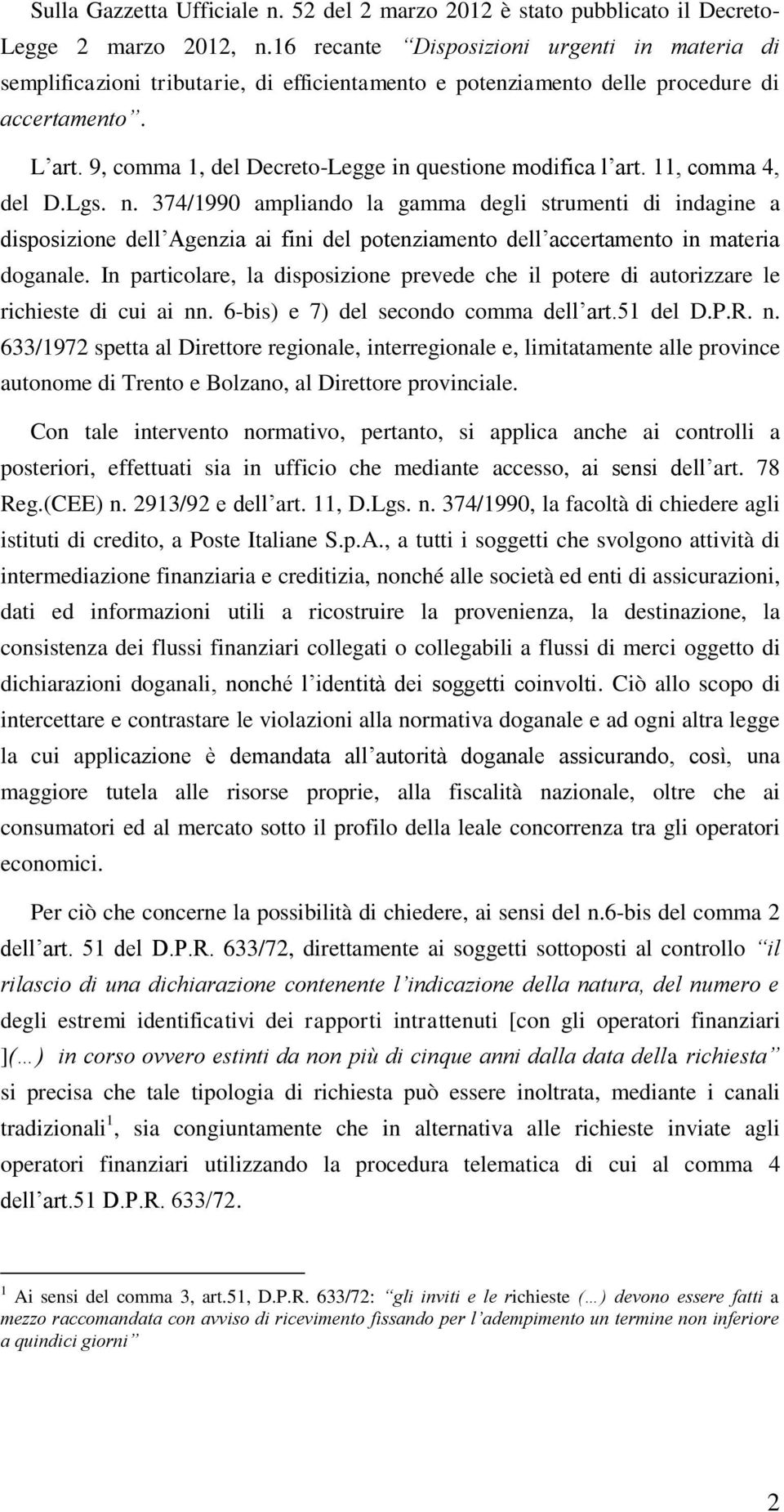 9, comma 1, del Decreto-Legge in questione modifica l art. 11, comma 4, del D.Lgs. n.