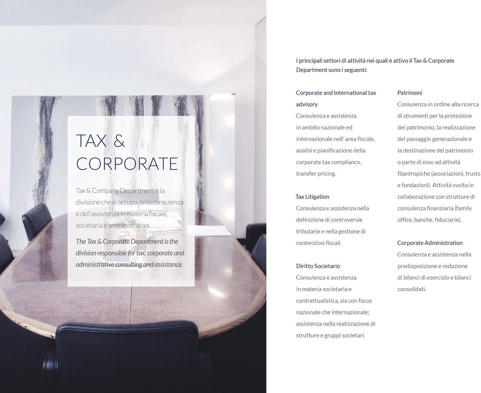 Corporate and International tax advisory Consulenza e assistenza in ambito nazionale ed internazionale nell area fiscale, analisi e pianificazione della corporate tax compliance, transfer pricing.