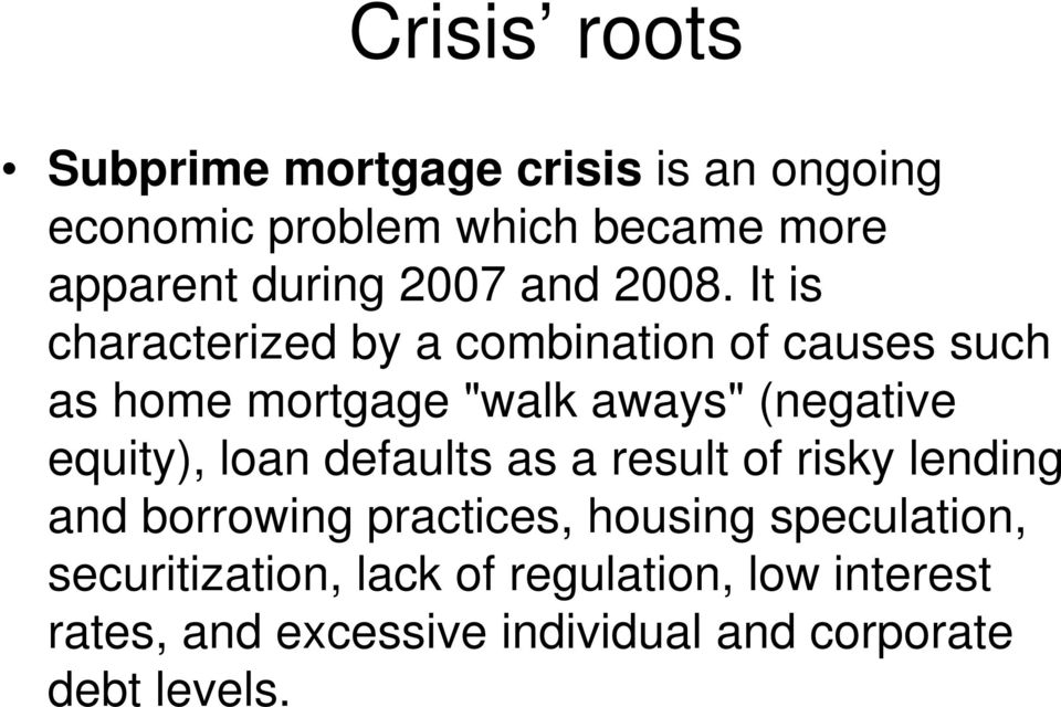 "It is characterized by a combination of causes such as home mortgage ""walk aways"" (negative equity),"