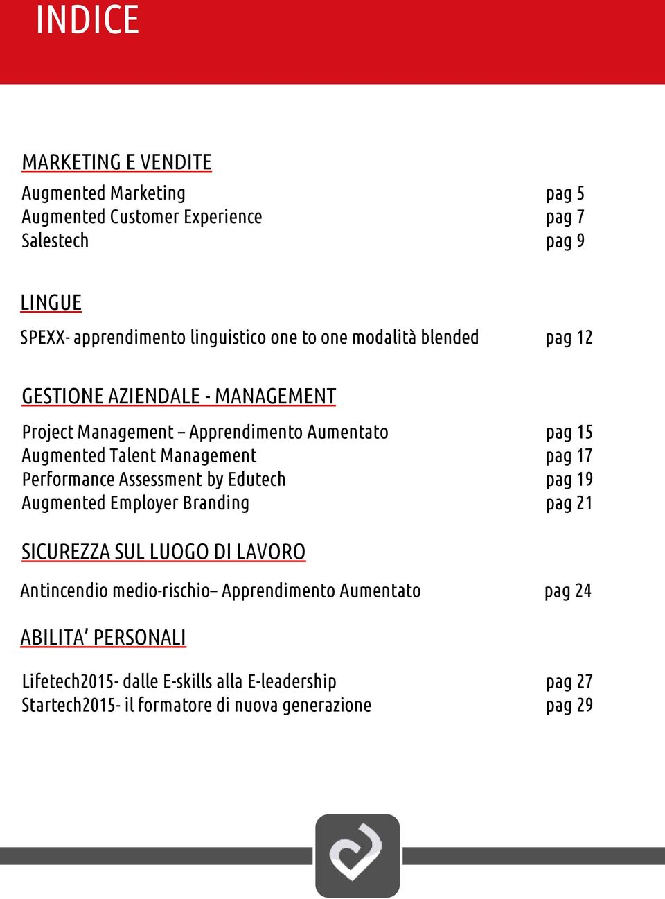 pag 17 Performance Assessment by Edutech pag 19 Augmented Employer Branding pag 21 SICUREZZA SUL LUOGO DI LAVORO Antincendio medio-rischio