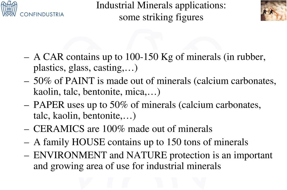to 50% of minerals (calcium carbonates, talc, kaolin, bentonite, ) CERAMICS are 100% made out of minerals A family HOUSE