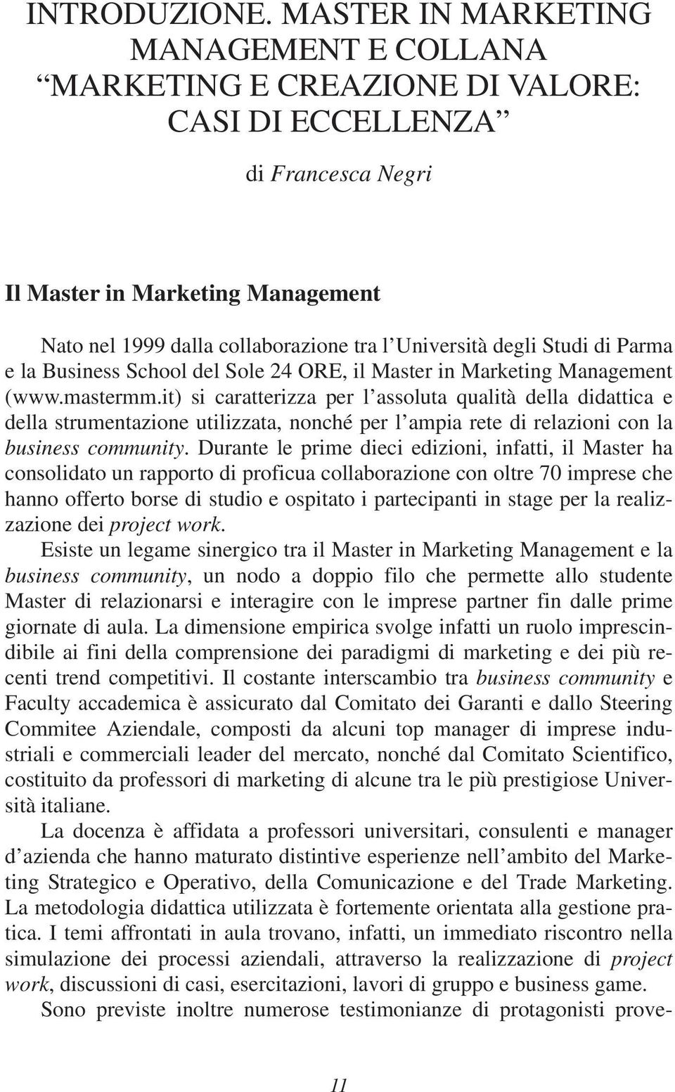 degli Studi di Parma e la Business School del Sole 24 ORE, il Master in Marketing Management (www.mastermm.