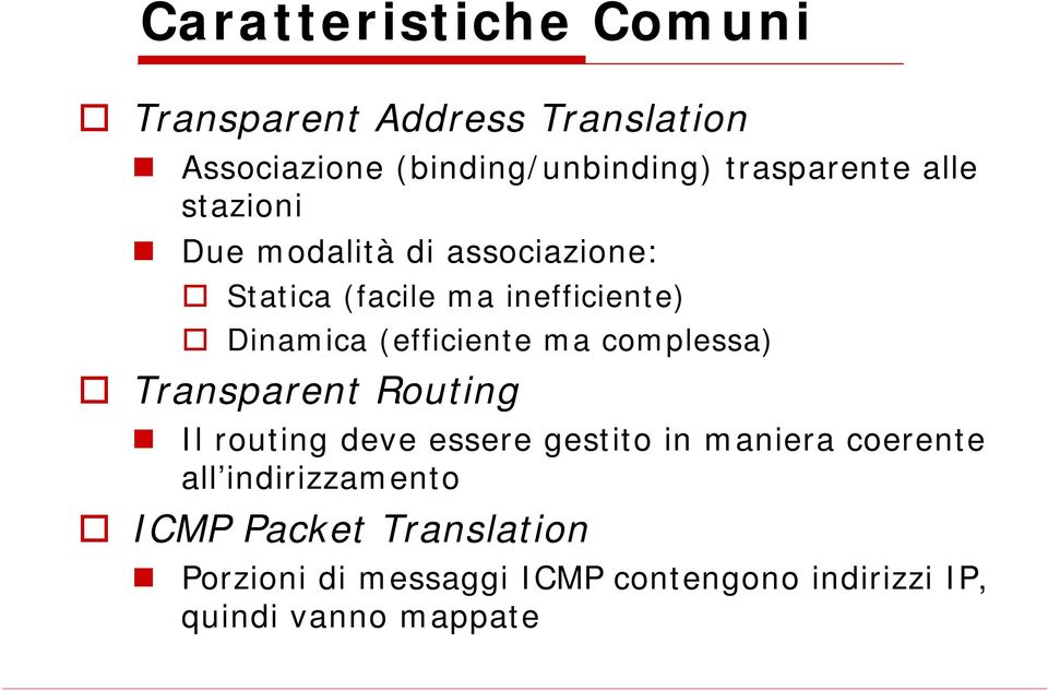 ma complessa) Transparent Routing Il routing deve essere gestito in maniera coerente all