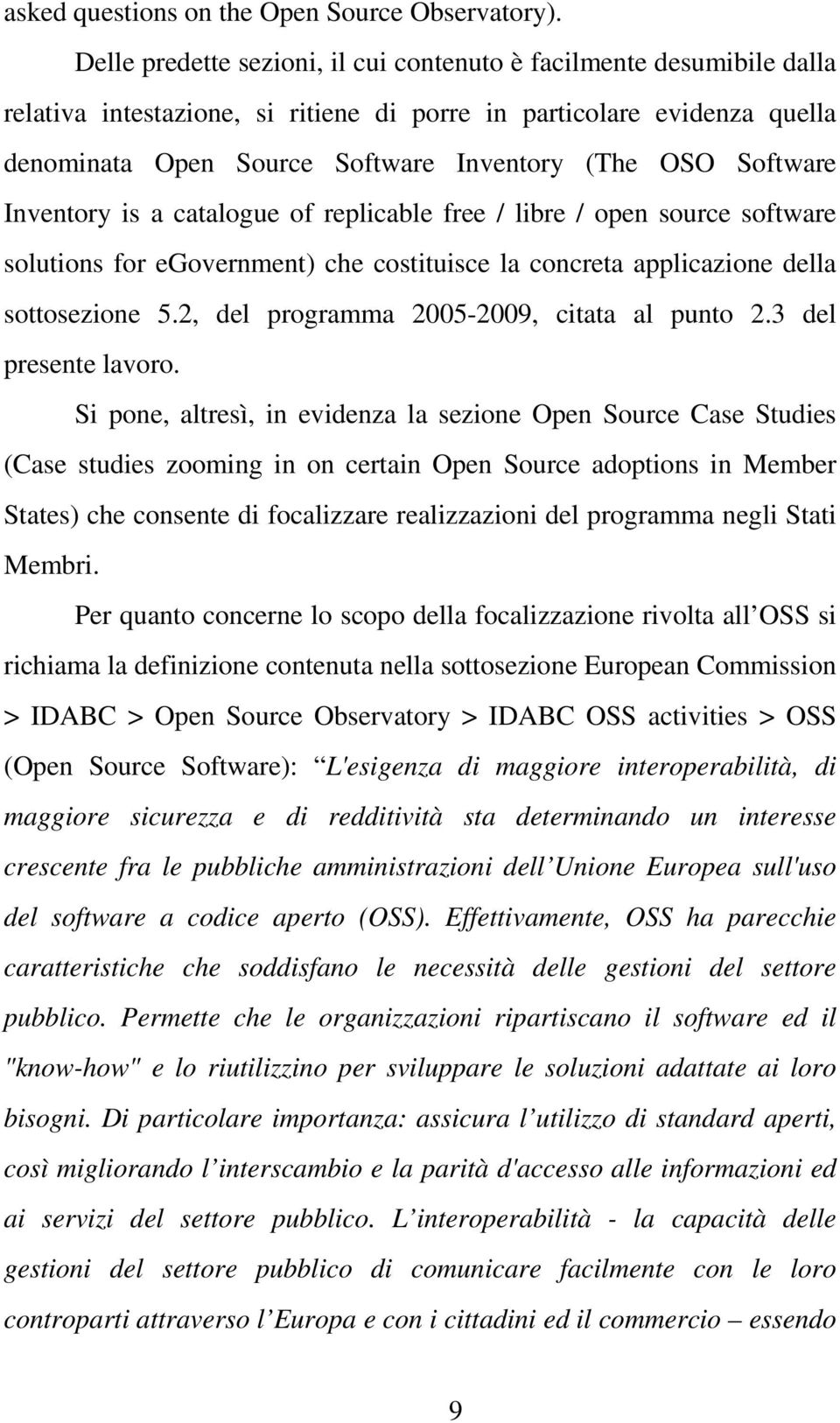 Software Inventory is a catalogue of replicable free / libre / open source software solutions for egovernment) che costituisce la concreta applicazione della sottosezione 5.