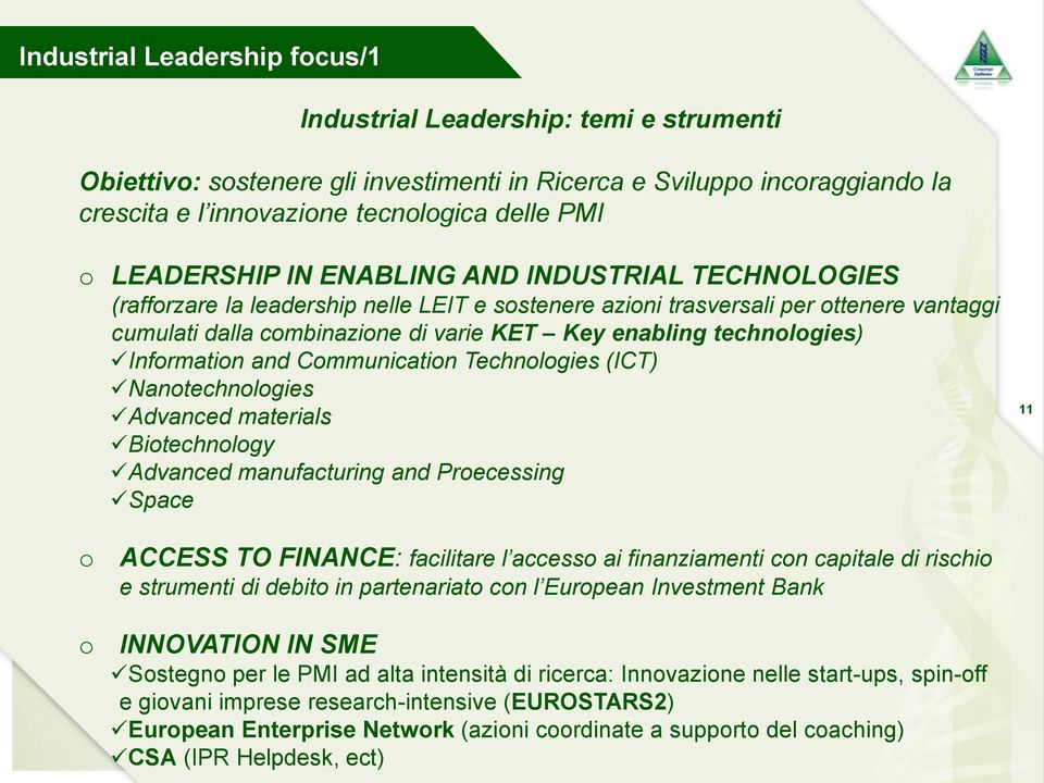 technologies) Information and Communication Technologies (ICT) Nanotechnologies Advanced materials Biotechnology Advanced manufacturing and Proecessing Space 11 o o ACCESS TO FINANCE: facilitare l
