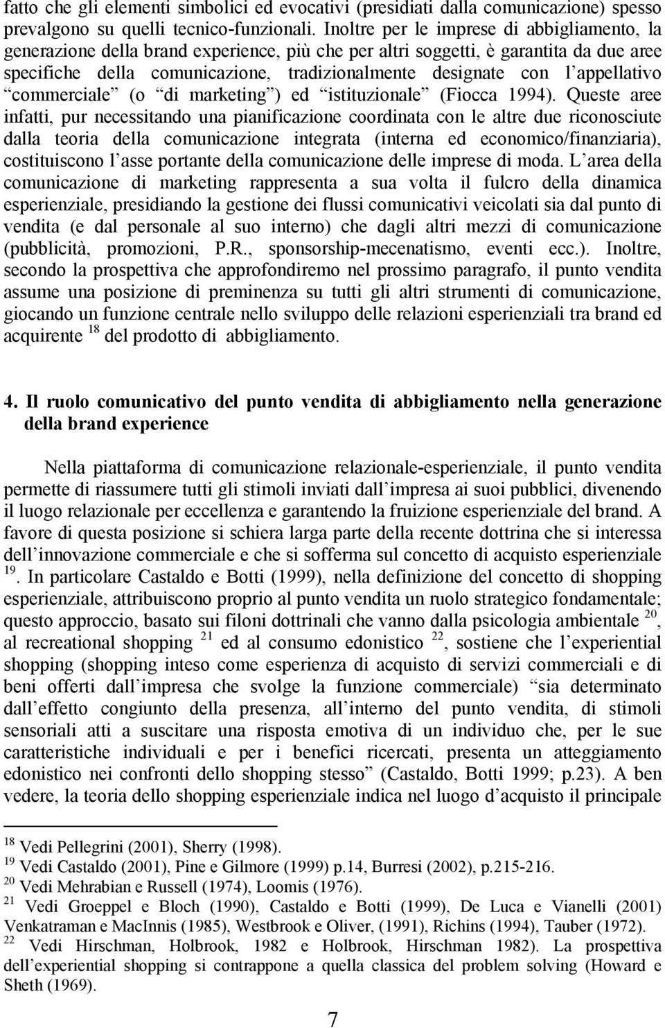 appellativo commerciale (o di marketing ) ed istituzionale (Fiocca 1994).