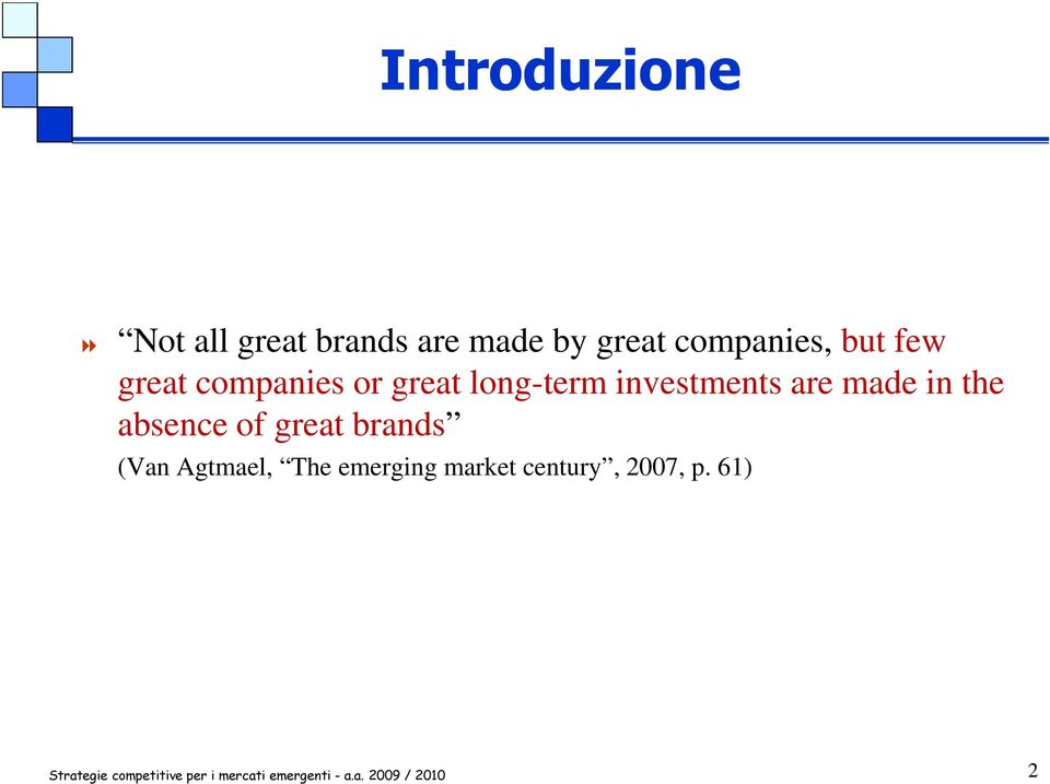 investments are made in the absence of great brands