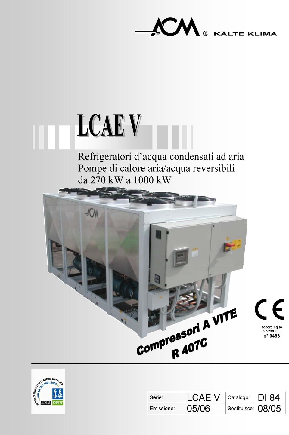 kw according to 97/23/CEE n 0496 Serie: LCAE V