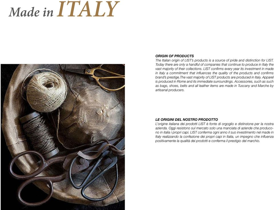 LIST confirms every year its investment in made in Italy a commitment that influences the quality of the products and confirms brand s prestige.