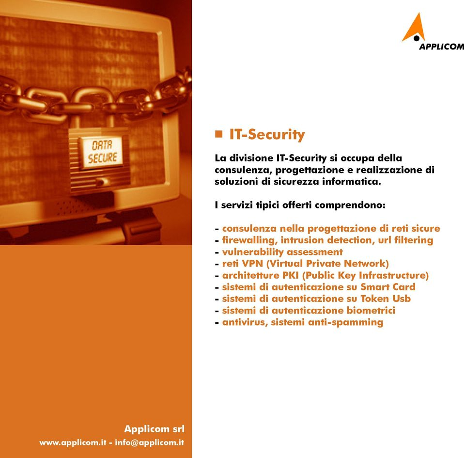 filtering - vulnerability assessment - reti VPN (Virtual Private Network) - architetture PKI (Public Key Infrastructure) - sistemi di