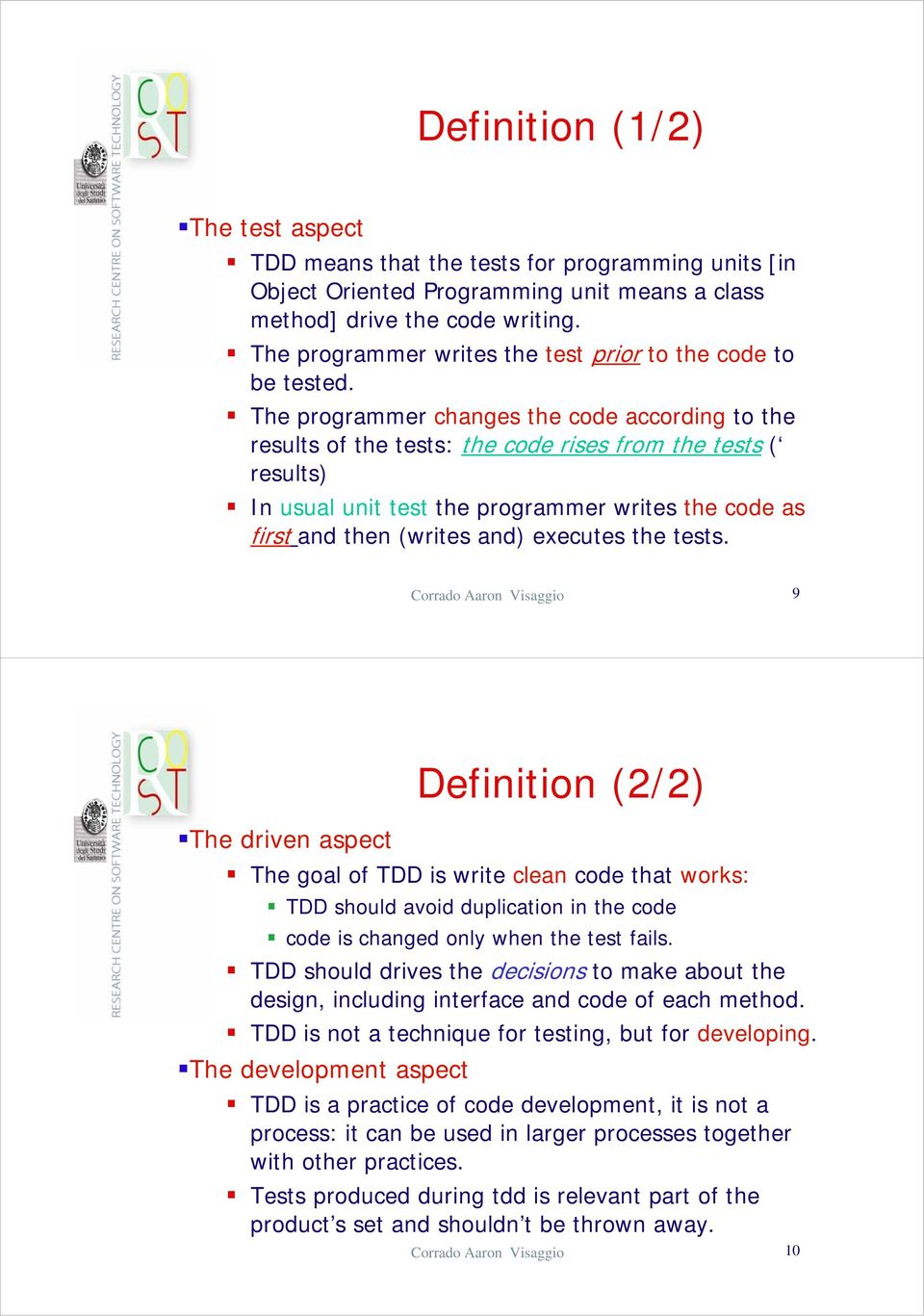 The programmer changes the code according to the results of the tests: the code rises from the tests ( results) In usual unit test the programmer writes the code as first and then (writes and)