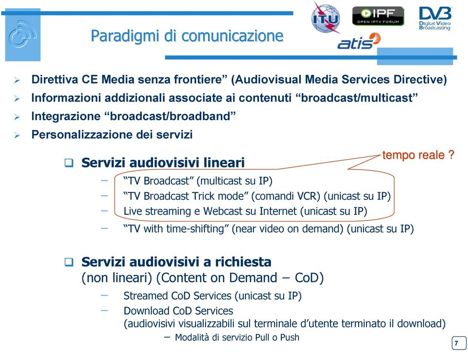 Live streaming e Webcast su Internet (unicast su IP) TV with time-shifting (near video on demand) (unicast su IP) tempo reale?