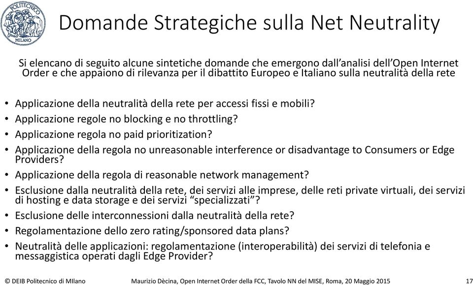 Applicazione della regola no unreasonable interference or disadvantage to Consumers or Edge Providers? Applicazione della regola di reasonable network management?