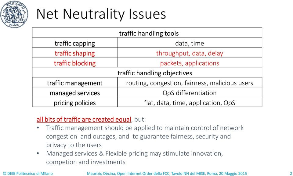 created equal, but: Trafficmanagement should be appliedto maintaincontrol of network congestion and outages, and to guaranteefairness, security and privacy to the users