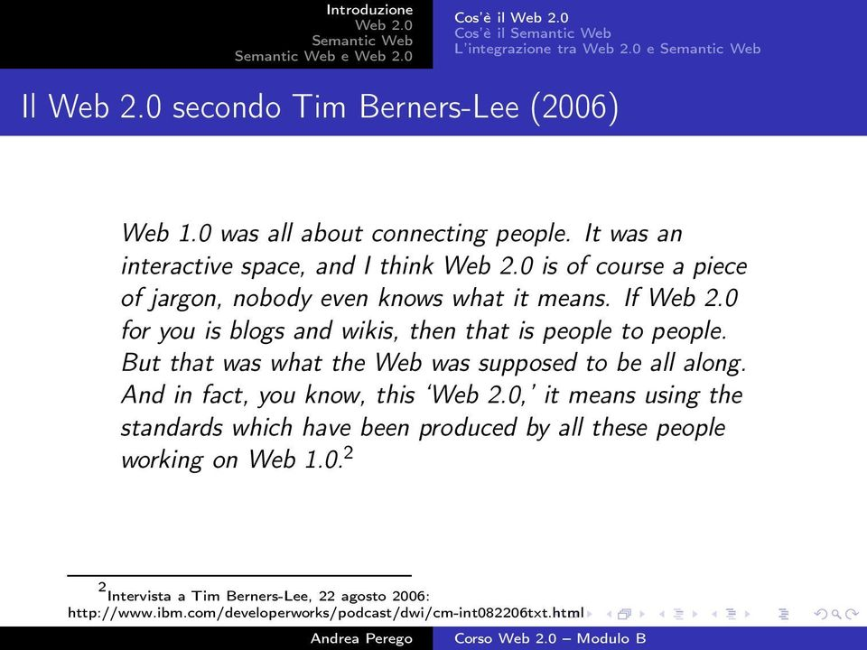 If for you is blogs and wikis, then that is people to people. But that was what the Web was supposed to be all along.