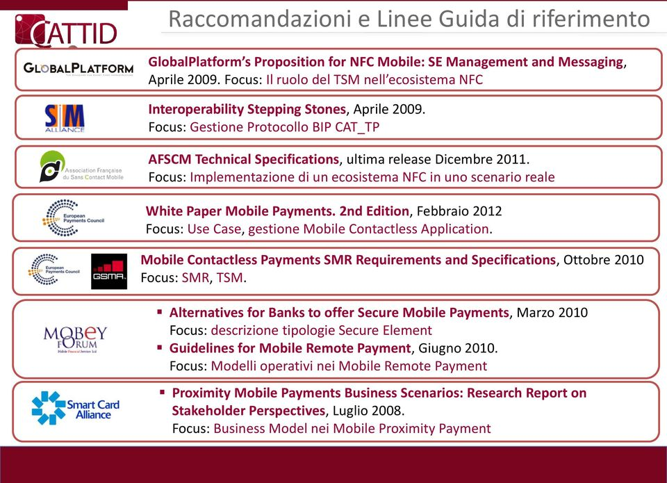 Focus: Implementazione di un ecosistema NFC in uno scenario reale White Paper Mobile Payments. 2nd Edition, Febbraio 2012 Focus: Use Case, gestione Mobile Contactless Application.