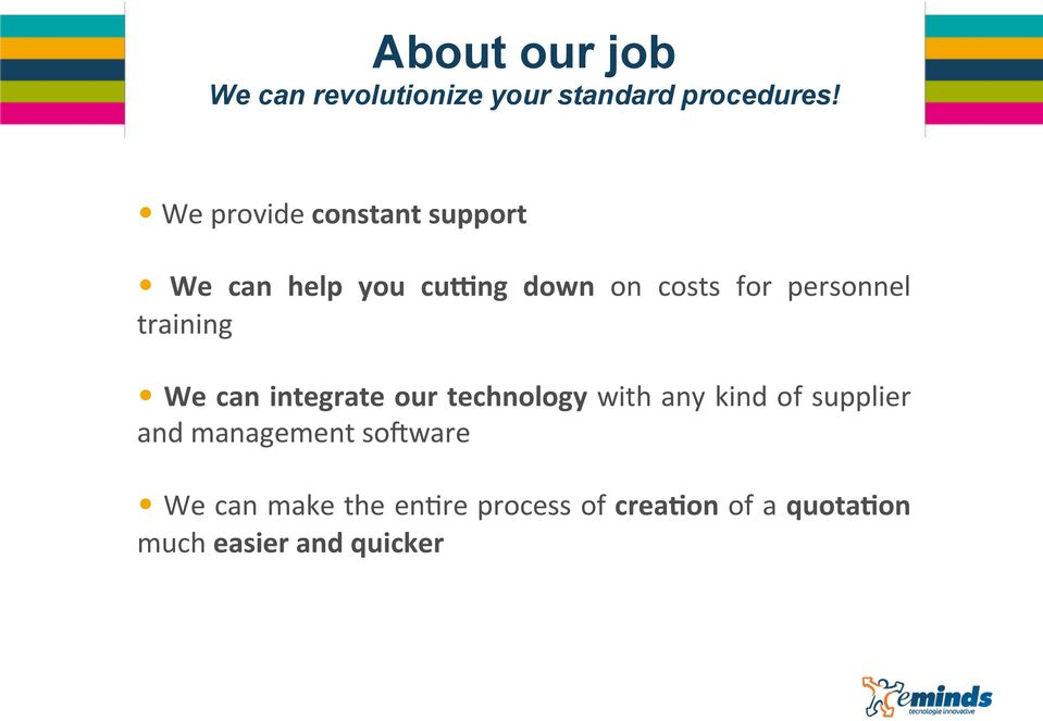 personnel training We can integrate our technology with any kind of supplier