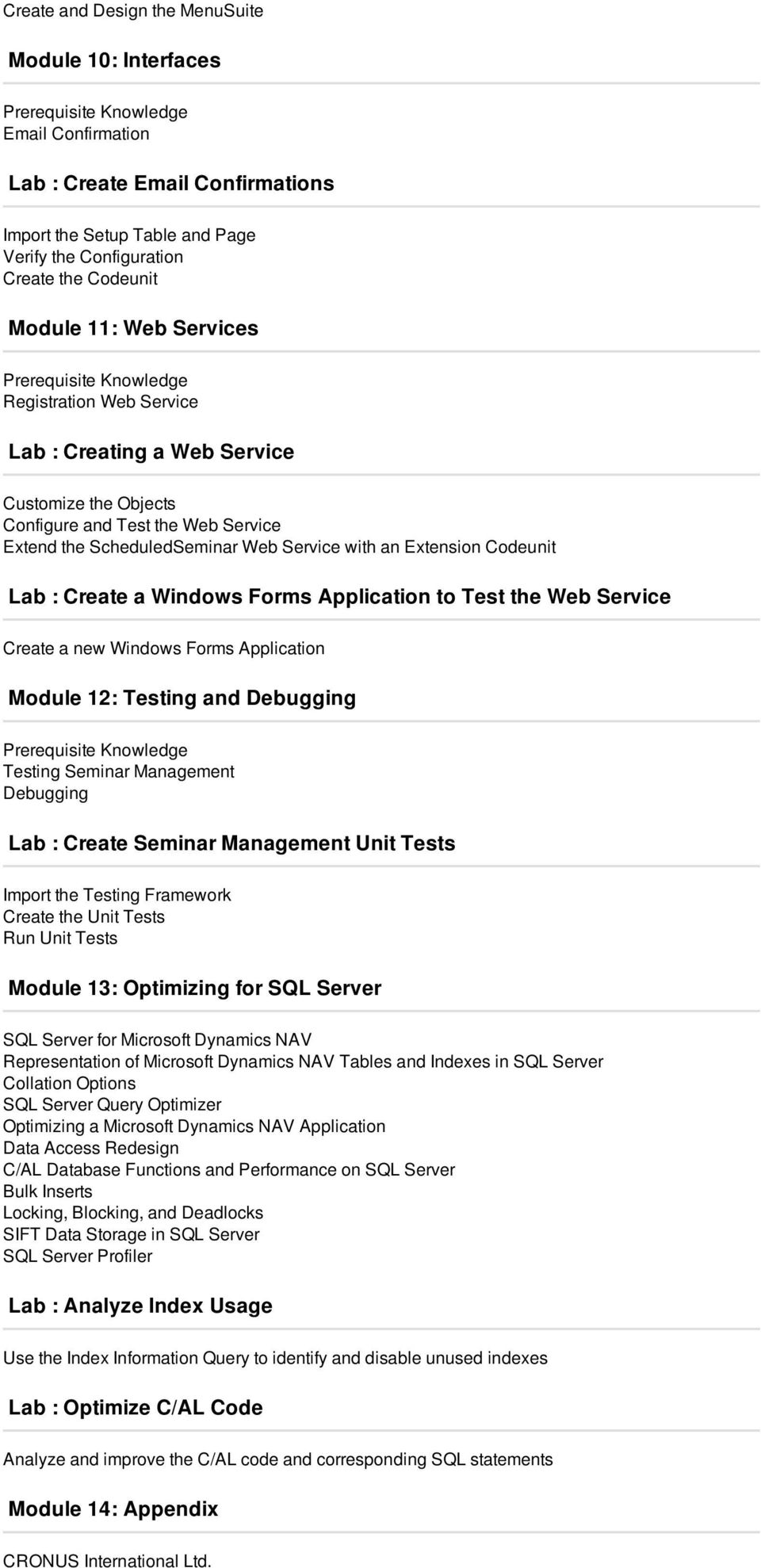 a Windows Forms Application to Test the Web Service Create a new Windows Forms Application Module 12: Testing and Debugging Testing Seminar Management Debugging Lab : Create Seminar Management Unit