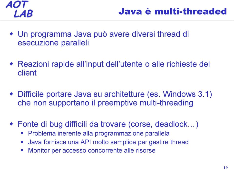 1) che non supportano il preemptive multi-threading Fonte di bug difficili da trovare (corse, deadlock ) Problema