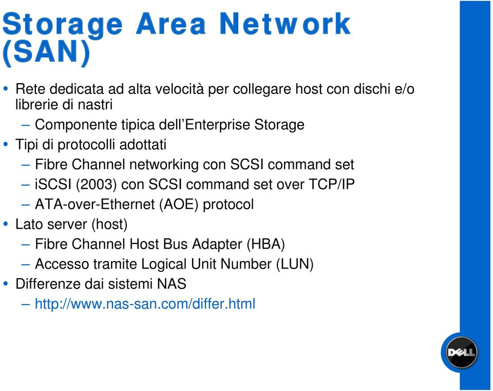 iscsi (2003) con SCSI command set over TCP/IP ATA-over-Ethernet (AOE) protocol Lato server (host) Fibre Channel Host