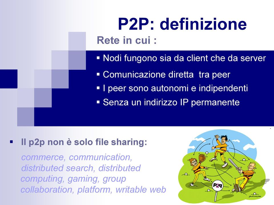 indirizzo IP permanente Il p2p non è solo file sharing: commerce, communication,
