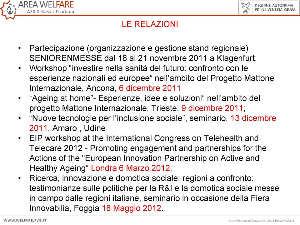 dicembre 2011; Nuove tecnologie per l inclusione sociale, seminario, 13 dicembre 2011, Amaro, Udine EIP workshop at the International Congress on Telehealth and Telecare 2012 - Promoting engagement