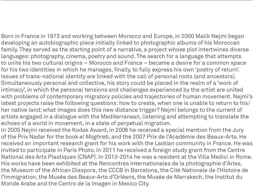 The search for a language that attempts to unite his two cultural origins Morocco and France became a desire for a common space for his two identities in which he manages, finally, to fully express