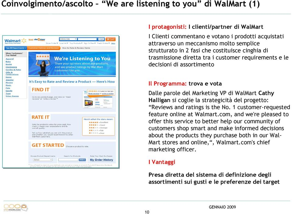 Cathy Halligan si coglie la strategicità del progetto: Reviews and ratings is the No. 1 customer-requested feature online at Walmart.