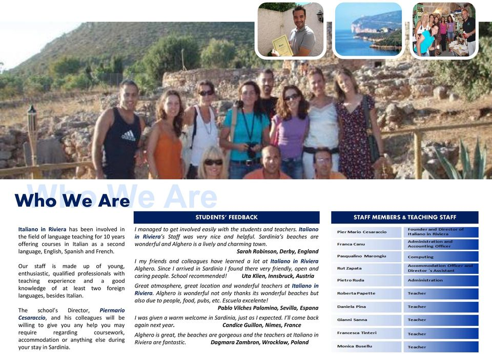 The school s Director, Piermario Cesaraccio, and his colleagues will be willing to give you any help you may require regarding coursework, accommodation or anything else during your stay in Sardinia.