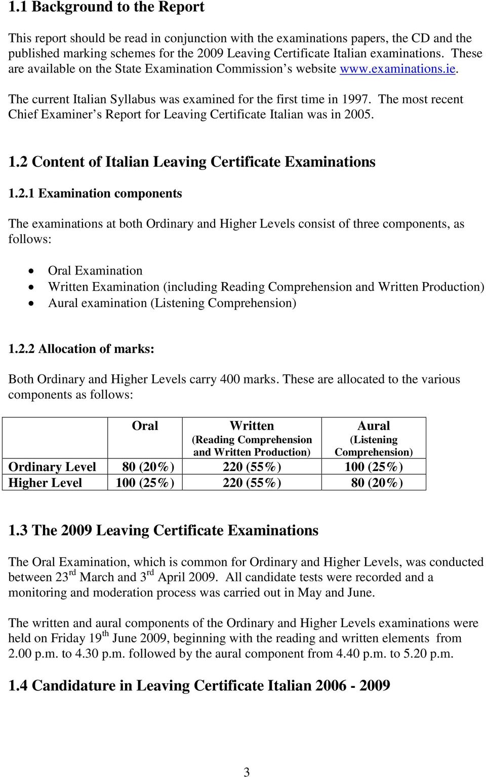 The most recent Chief Examiner s Report for Leaving Certificate Italian was in 20