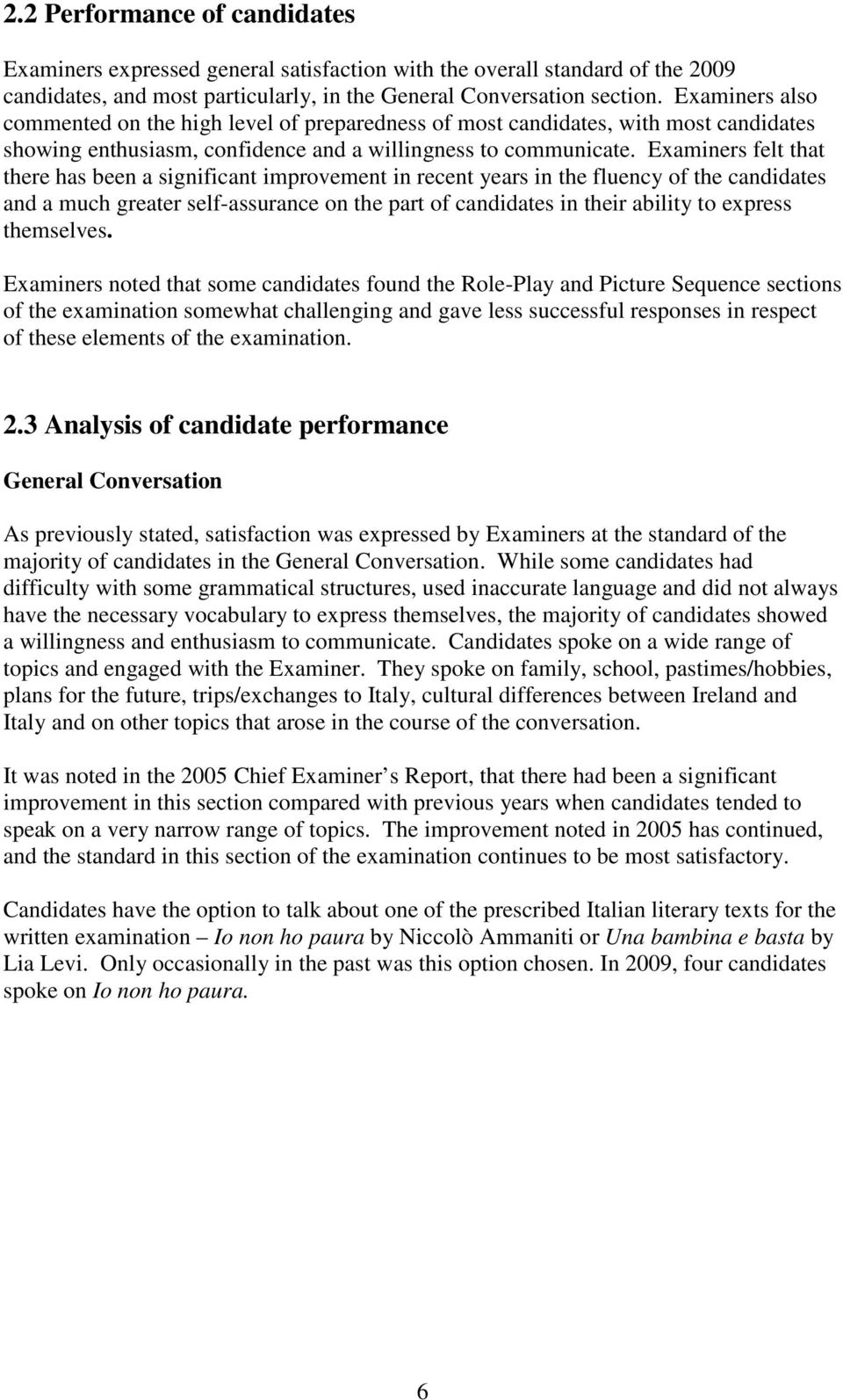 Examiners felt that there has been a significant improvement in recent years in the fluency of the candidates and a much greater self-assurance on the part of candidates in their ability to express