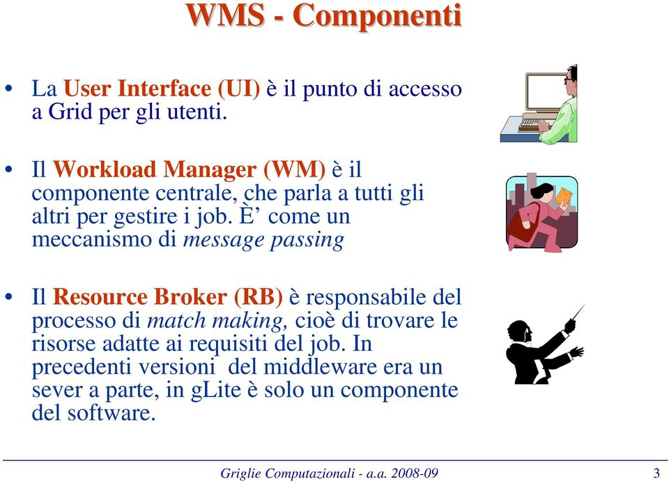 È come un meccanismo di message passing Il Resource Broker (RB) è responsabile del processo di match making, cioè di