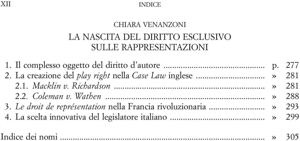 La creazione del play right nella Case Law inglese...» 281 2.1. Macklin v. Richardson...» 281 2.2. Coleman v.