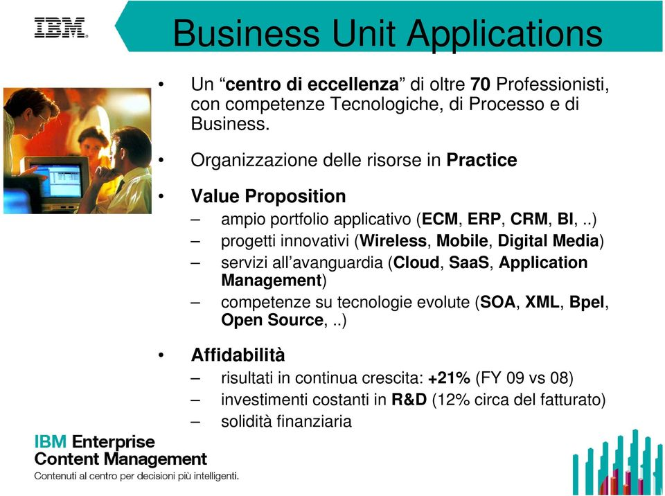 .) progetti innovativi (Wireless, Mobile, Digital Media) servizi all avanguardia (Cloud, SaaS, Application Management) competenze su