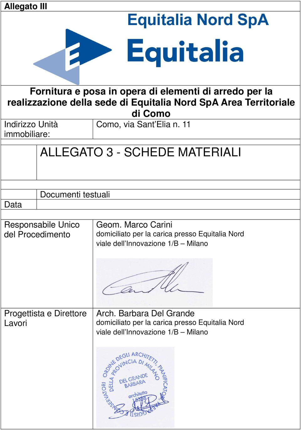 11 immobiliare: ALLEGATO 3 - SCHEDE MATERIALI Data Documenti testuali Responsabile Unico del Procedimento Geom.
