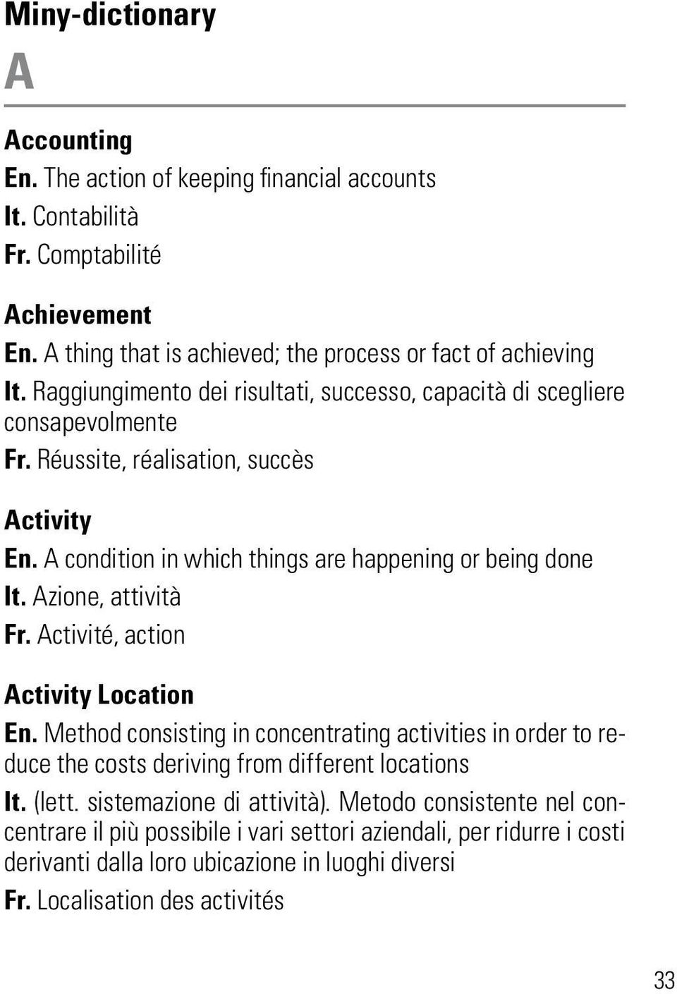 Azione, attività Fr. Activité, action Activity Location En. Method consisting in concentrating activities in order to reduce the costs deriving from different locations It. (lett.