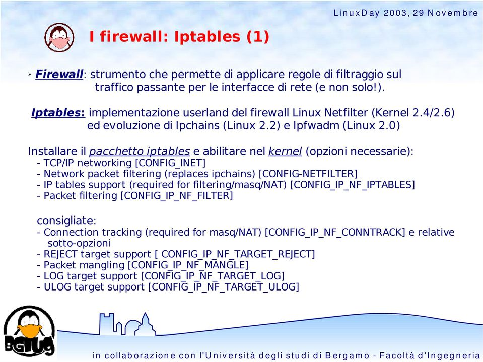0) Installare il pacchetto iptables e abilitare nel kernel (opzioni necessarie): - TCP/IP networking [CONFIG_INET] - Network packet filtering (replaces ipchains) [CONFIG-NETFILTER] - IP tables