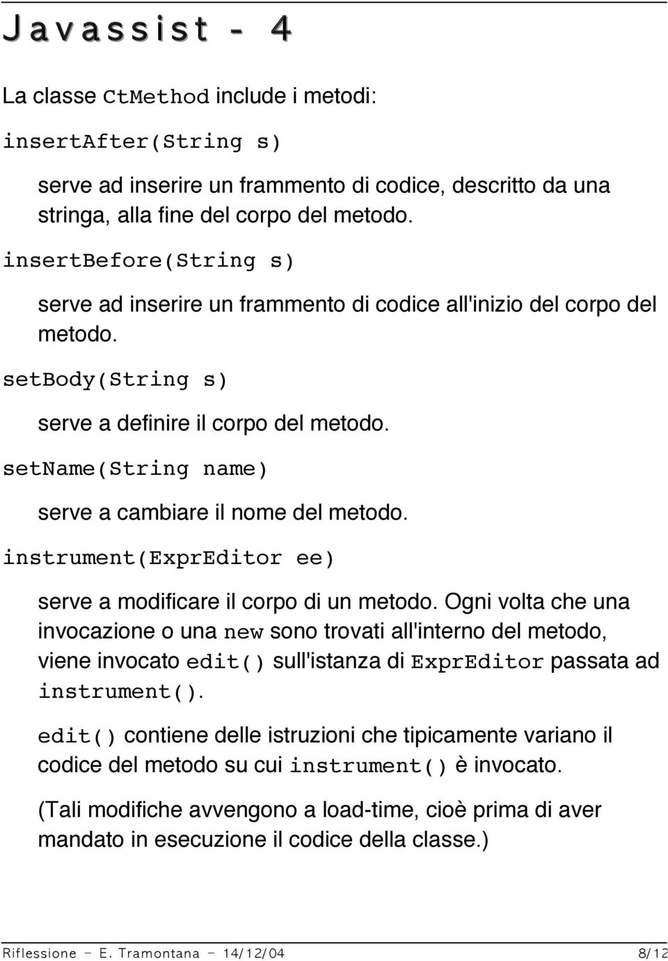 setname(string name) serve a cambiare il nome del metodo. instrument(expreditor ee) serve a modificare il corpo di un metodo.