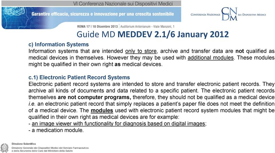 1) Electronic Patient Record Systems Electronic patient record systems are intended to store and transfer electronic patient records.