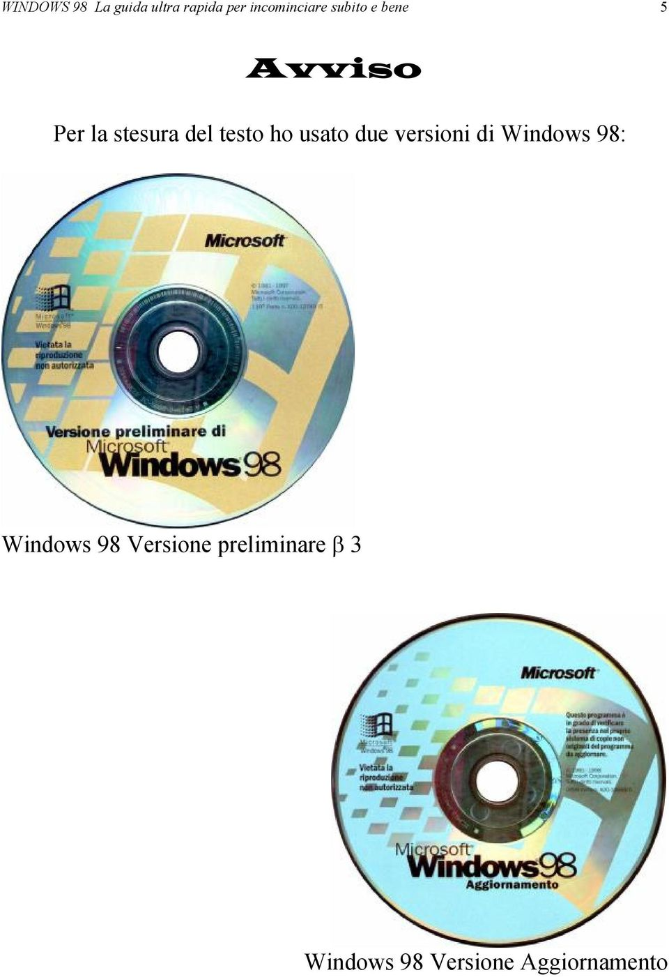usato due versioni di Windows 98: Windows 98