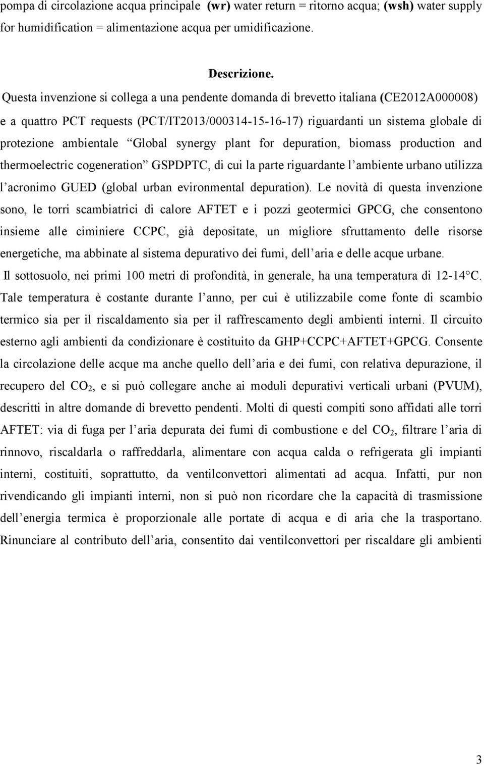 Global synergy plant for depuration, biomass production and thermoelectric cogeneration GSPDPTC, di cui la parte riguardante l ambiente urbano utilizza l acronimo GUED (global urban evironmental